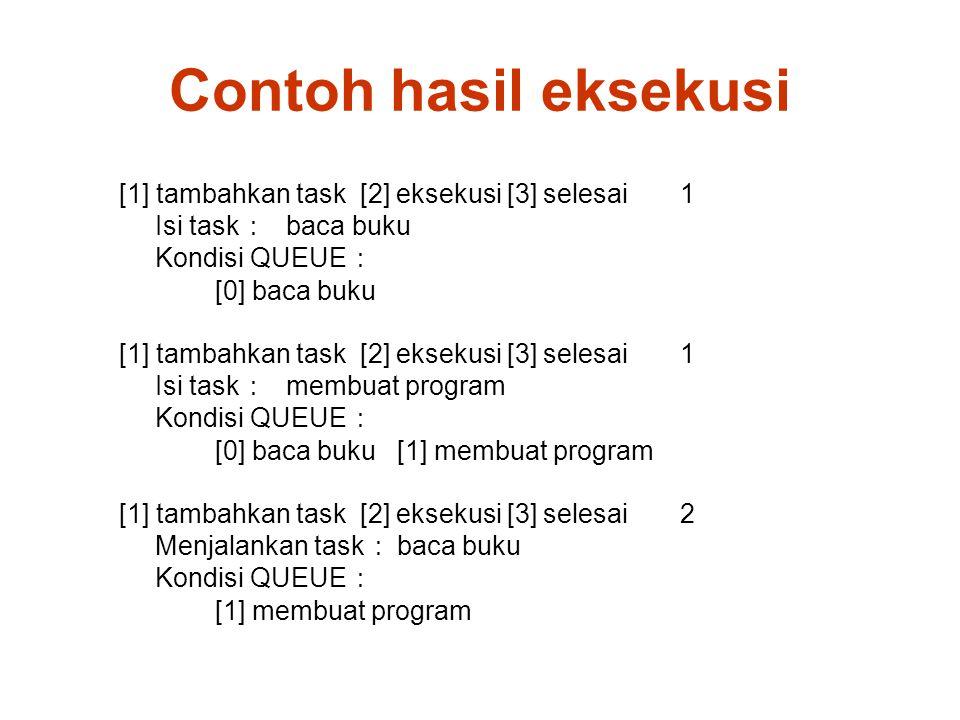 Contoh hasil eksekusi [1] tambahkan task [2] eksekusi [3] selesai 1